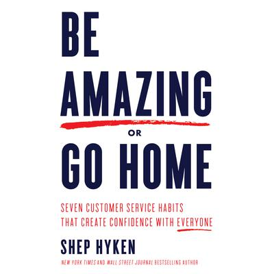Be Amazing or Go Home by Shep Hyken audiobook