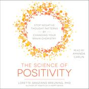 The Science of Positivity by  Loretta Graziano Breuning PhD audiobook