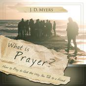 What is Prayer? by  J. D. Myers audiobook