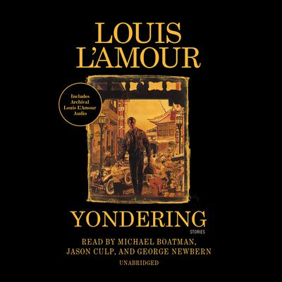 The Yondering Stories: Complete and Collected by Louis L'Amour audiobook