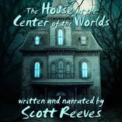 The House at the Center of the Worlds by  Scott Reeves audiobook