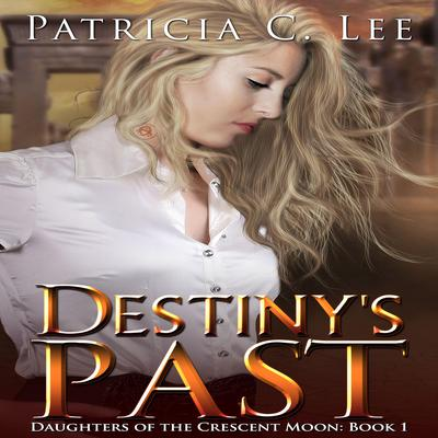 Destiny's Past by Patricia C. Lee audiobook