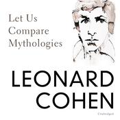 Let Us Compare Mythologies by  Leonard Cohen audiobook