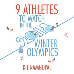 9 Athletes to Watch in the 2018 Winter Olympics by Kit Ramgopal audiobook