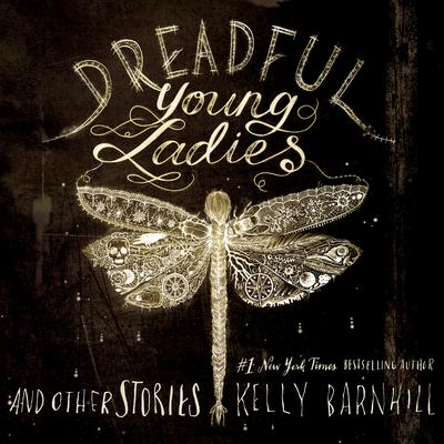 Dreadful Young Ladies and Other Stories by Kelly Barnhill audiobook