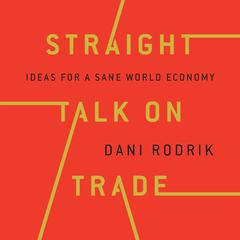 Straight Talk on Trade by Dani Rodrik audiobook