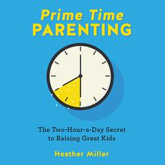 Prime-Time Parenting by Heather Miller audiobook