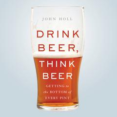 Drink Beer, Think Beer by John Holl audiobook