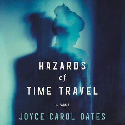 Hazards of Time Travel by Joyce Carol Oates audiobook