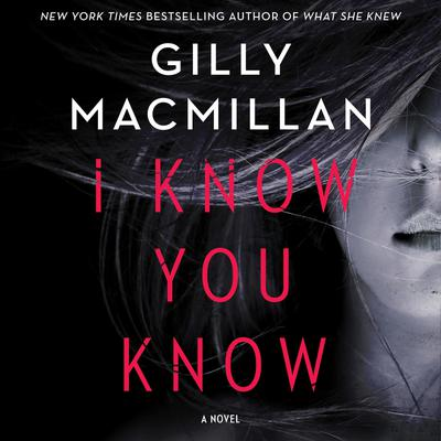 I Know You Know by Gilly Macmillan audiobook