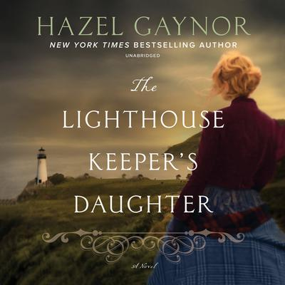 The Lighthouse Keeper's Daughter by Hazel Gaynor audiobook
