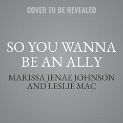 So You Wanna Be an Ally by Marissa Jenae Johnson audiobook