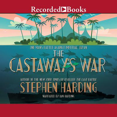 The Castaway's War by Stephen Harding audiobook