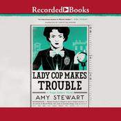 Lady Cop Makes Trouble by  Amy Stewart audiobook