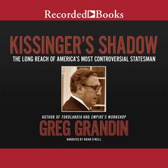 Kissinger's Shadow by Greg Grandin audiobook