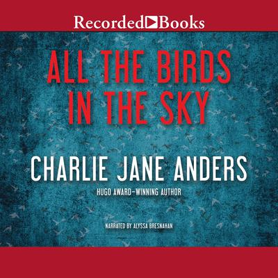All the Birds in the Sky by Charlie Jane Anders audiobook