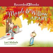Maple & Willow Apart by  Lori Nichols audiobook