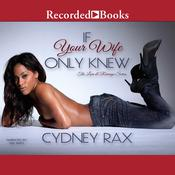 If Your Wife Only Knew by  Cydney Rax audiobook