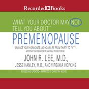 What Your Doctor May Not Tell You About: Premenopause by  John R. Lee audiobook