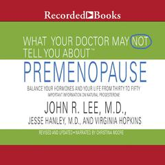 What Your Doctor May Not Tell You About: Premenopause by John R. Lee, M. D. audiobook