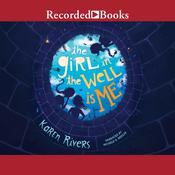 The Girl in the Well Is Me by  Karen Rivers audiobook