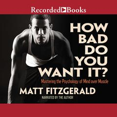 How Bad Do You Want It? by Matt Fitzgerald audiobook