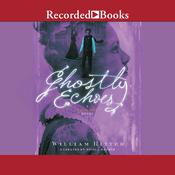 Ghostly Echoes by  William Ritter audiobook