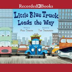 Little Blue Truck Leads the Way by Alice Schertle audiobook
