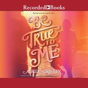 Be True to Me by  Adele Griffin audiobook