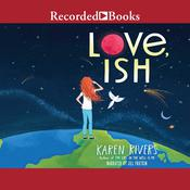 Love, Ish by  Karen Rivers audiobook
