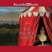The Life She Was Given by  Ellen Marie Wiseman audiobook