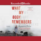 What My Body Remembers by  Agnete Friis audiobook