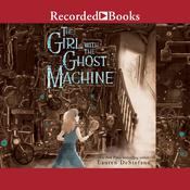 The Girl with the Ghost Machine by  Lauren DeStefano audiobook