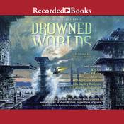 Drowned Worlds by  Ken Liu audiobook