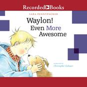 Waylon! Even More Awesome by  Sara Pennypacker audiobook
