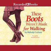 These Boots Weren't Made For Walking by  Melody Carlson audiobook