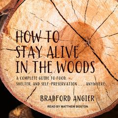 How to Stay Alive in the Woods by Bradford Angier audiobook