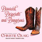 Divorced, Desperate and Dangerous by  Christie Craig audiobook