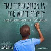 """Multiplication Is for White People"" by  Lisa Delpit audiobook"