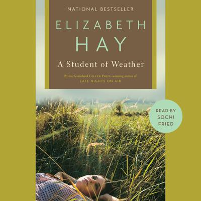 A Student of Weather by Elizabeth Hay audiobook