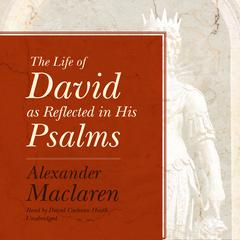 The Life of David as Reflected in His Psalms by Alexander Maclaren audiobook