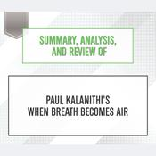 Summary, Analysis, and Review of Paul Kalanithi's When Breath Becomes Air by  Start Publishing Notes audiobook