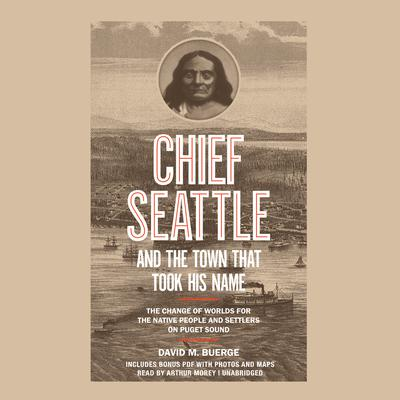 Chief Seattle and the Town That Took His Name by David M. Buerge audiobook