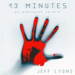 13 Minutes by Jeff Lyons audiobook