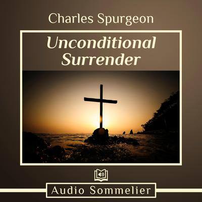 Unconditional Surrender by Charles Spurgeon audiobook