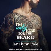 I'm Only Here for the Beard by  Lani Lynn Vale audiobook