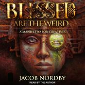 Blessed Are the Weird by  Jacob Nordby audiobook