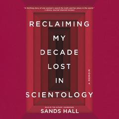 Reclaiming My Decade Lost in Scientology by Sands Hall audiobook