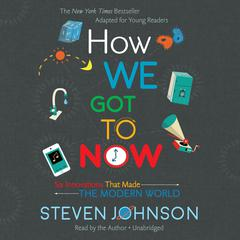 How We Got to Now by Steven Johnson audiobook