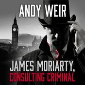 James Moriarty, Consulting Criminal by  Andy Weir audiobook